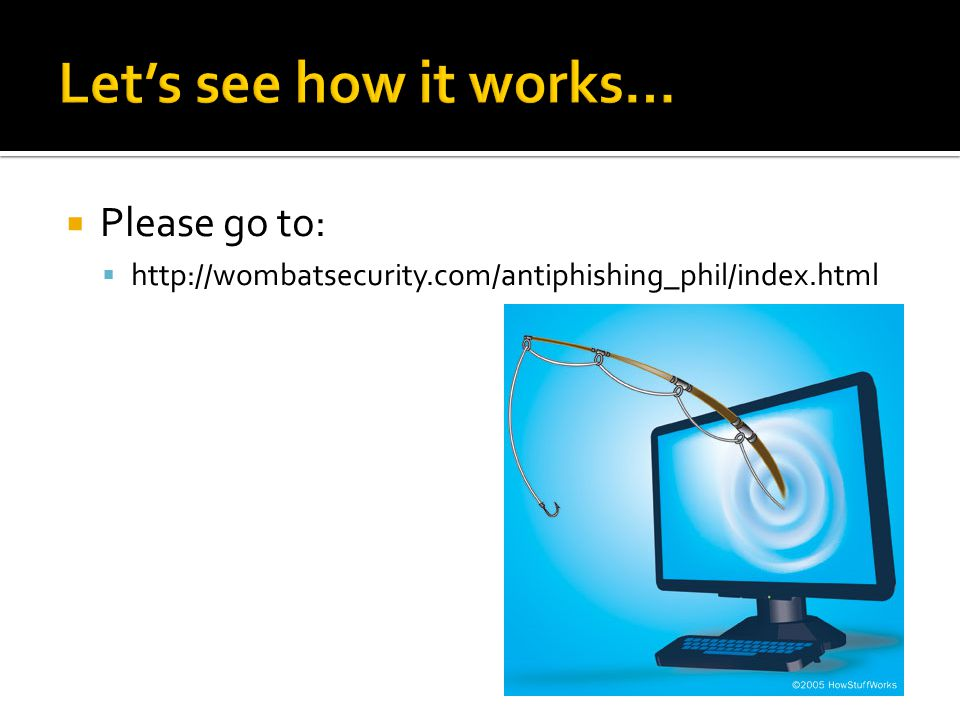  Please go to:  http://wombatsecurity.com/antiphishing_phil/index.html