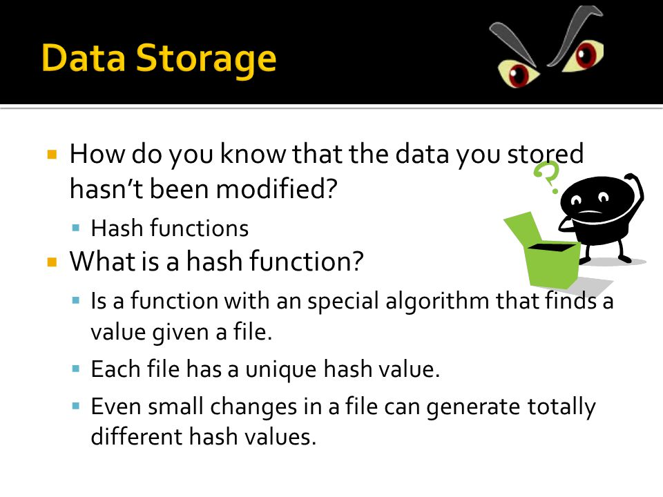  How do you know that the data you stored hasn't been modified?  Hash functions  What is a hash function?  Is a function with an special algorithm