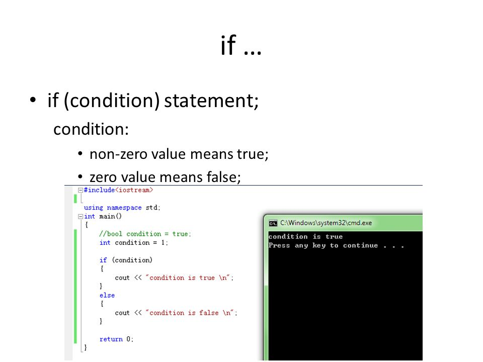 if … if (condition) statement; condition: non-zero value means true; zero value means false;