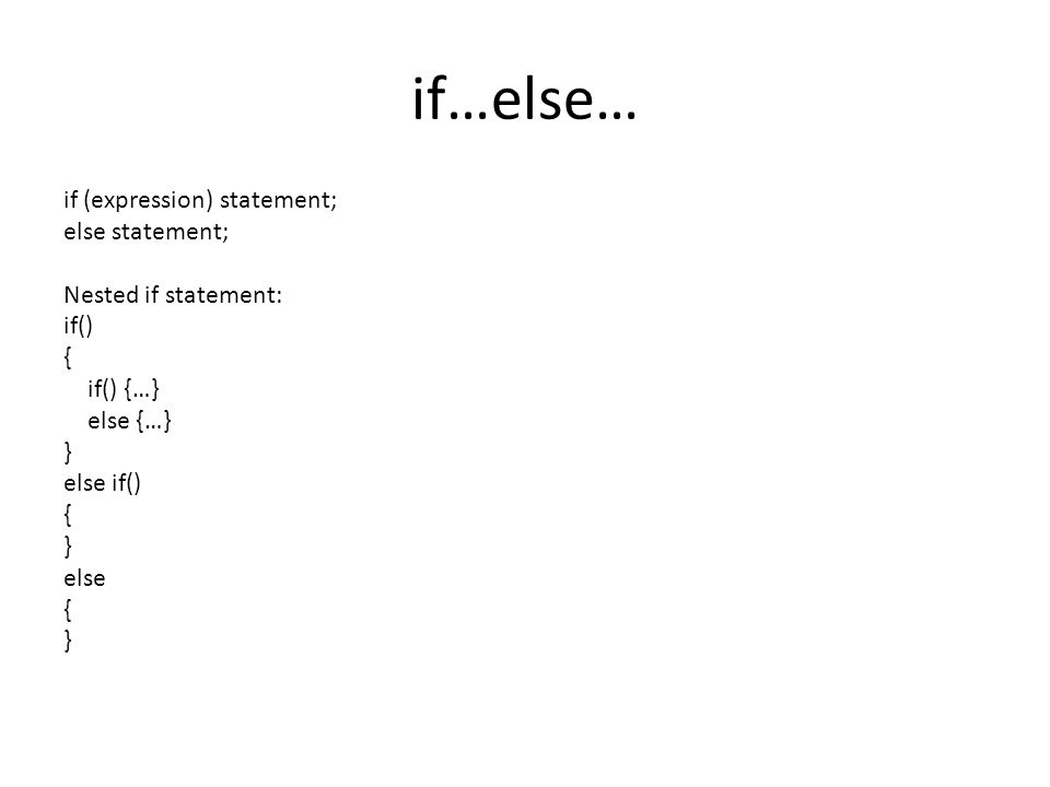 if…else… if (expression) statement; else statement; Nested if statement: if() { if() {…} else {…} } else if() { } else { }
