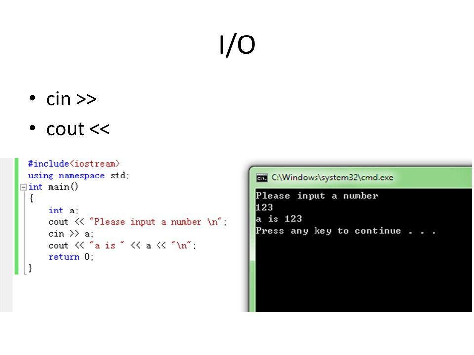 I/O cin >> cout <<