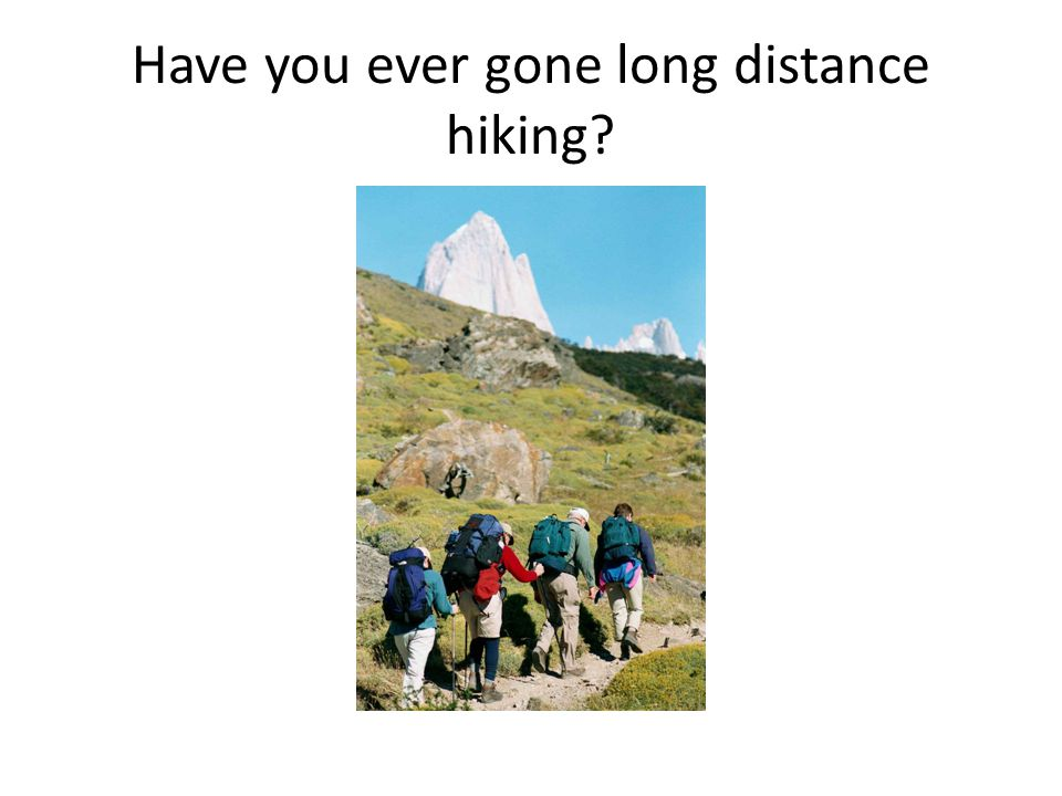 Have you ever gone long distance hiking