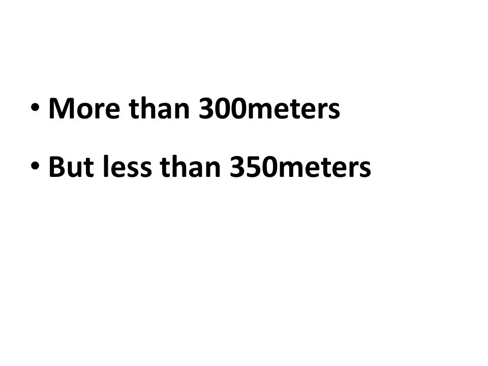 More than 300meters But less than 350meters