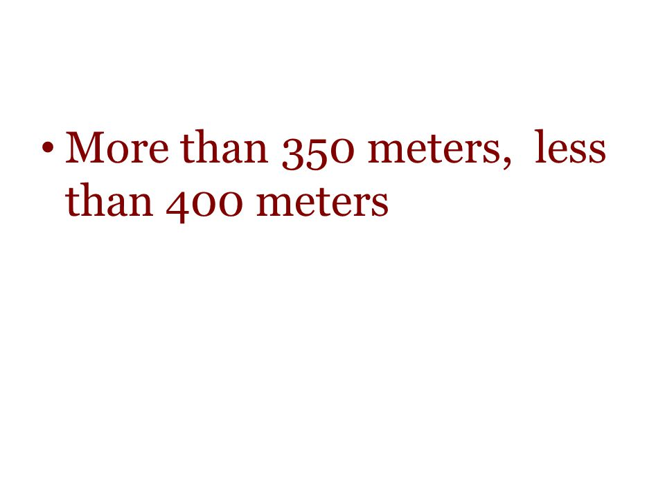 More than 350 meters, less than 400 meters