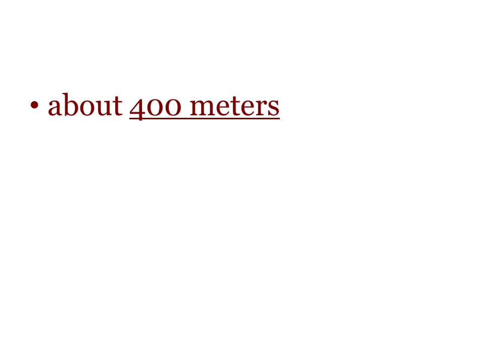 about 400 meters
