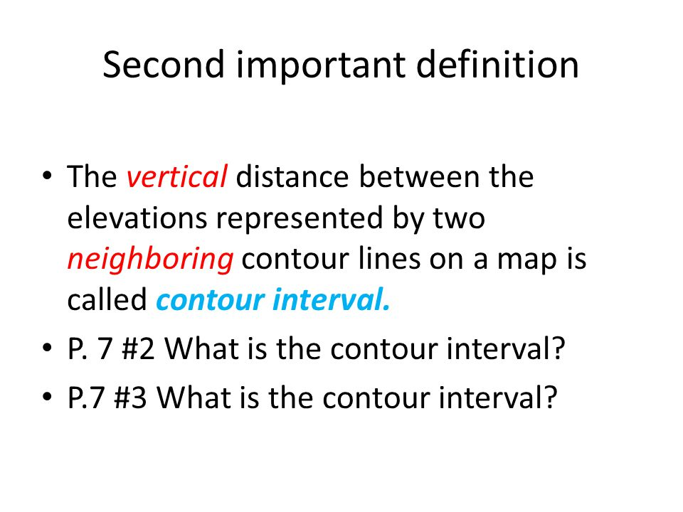 Key words: neighboring and vertical Contour intervals show differences in height Scales show differences in distance