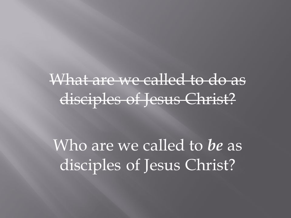 What are we called to do as disciples of Jesus Christ.