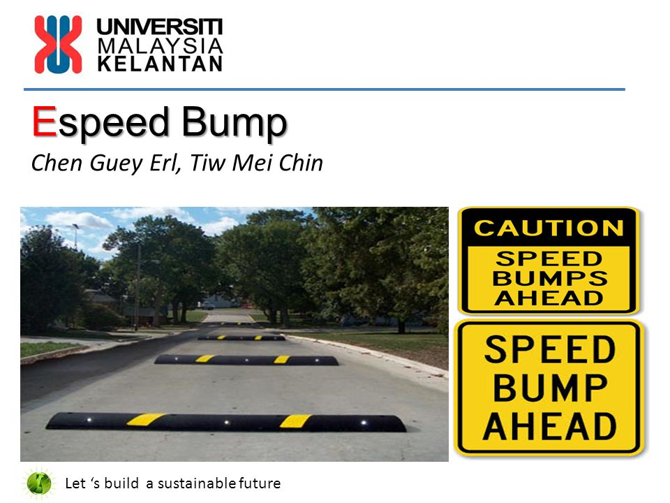 Espeed Bump Espeed Bump Chen Guey Erl, Tiw Mei Chin Let 's build a sustainable future