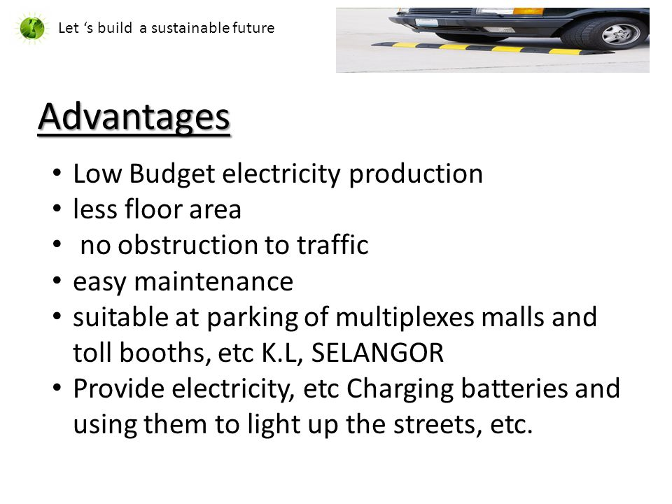 Disadvantages Let 's build a sustainable future It is less amount power generator it is not continues generating power maintain cost is high more wear & tear.