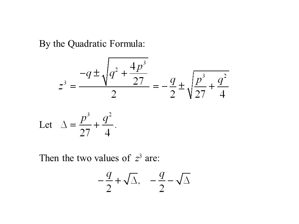 By the Quadratic Formula: Let Then the two values of z 3 are: