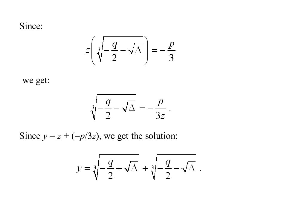 Since y = z + (  p/3z), we get the solution: we get: Since: