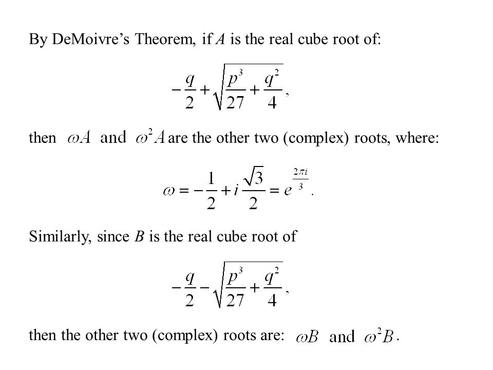 By DeMoivre's Theorem, if A is the real cube root of: then are the other two (complex) roots, where: Similarly, since B is the real cube root of then