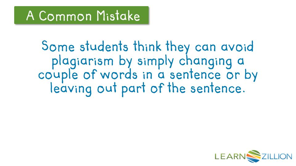 A Common Mistake Some students think they can avoid plagiarism by simply changing a couple of words in a sentence or by leaving out part of the senten
