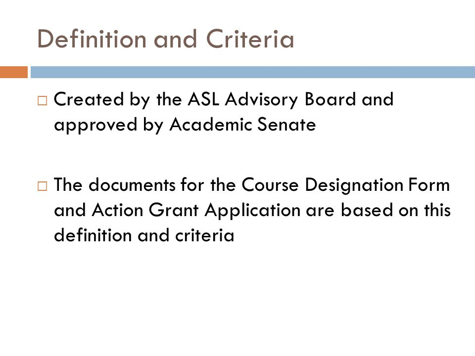 Definition and Criteria  Created by the ASL Advisory Board and approved by Academic Senate  The documents for the Course Designation Form and Action Grant Application are based on this definition and criteria