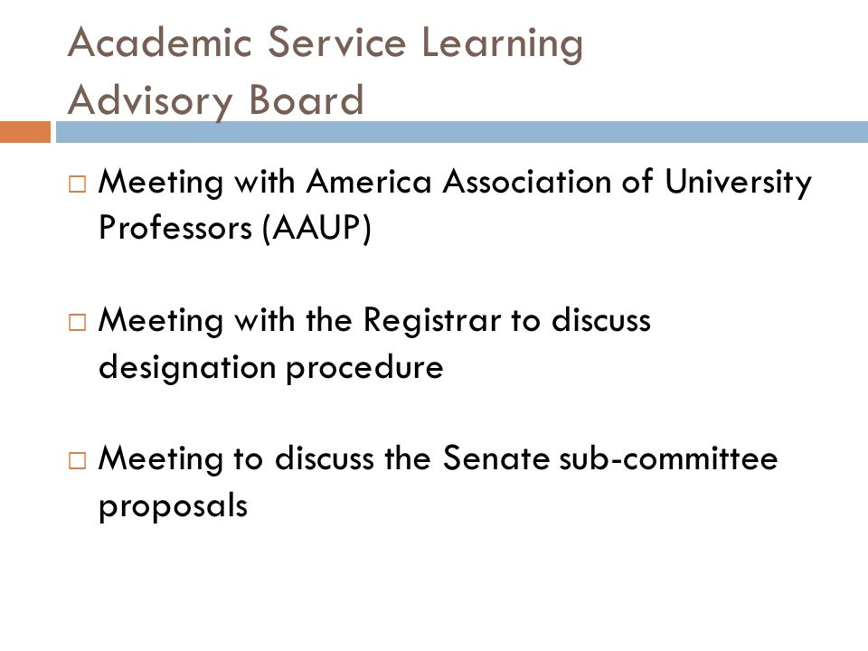 Academic Service Learning Advisory Board  Meeting with America Association of University Professors (AAUP)  Meeting with the Registrar to discuss designation procedure  Meeting to discuss the Senate sub-committee proposals