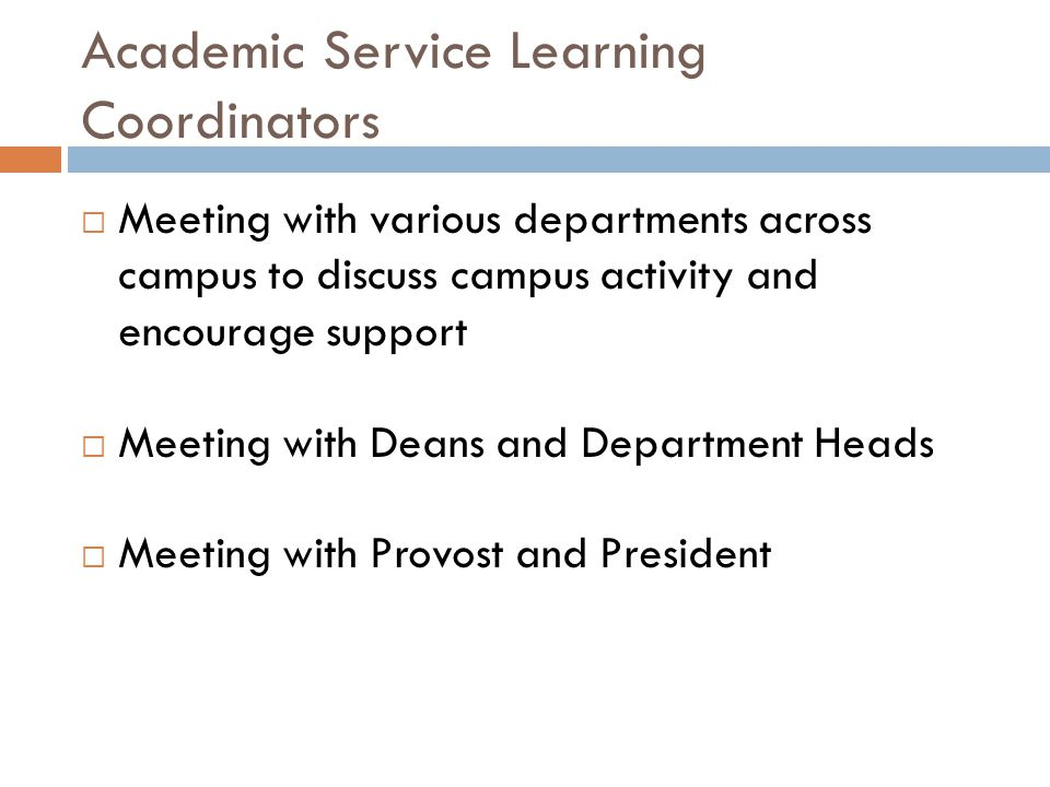 Academic Service Learning Coordinators  Meeting with various departments across campus to discuss campus activity and encourage support  Meeting wit
