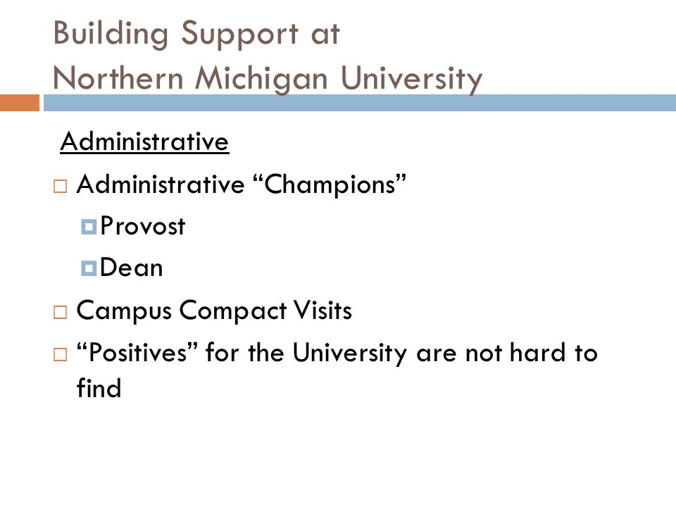 Building Support at Northern Michigan University Administrative  Administrative Champions  Provost  Dean  Campus Compact Visits  Positives for the University are not hard to find