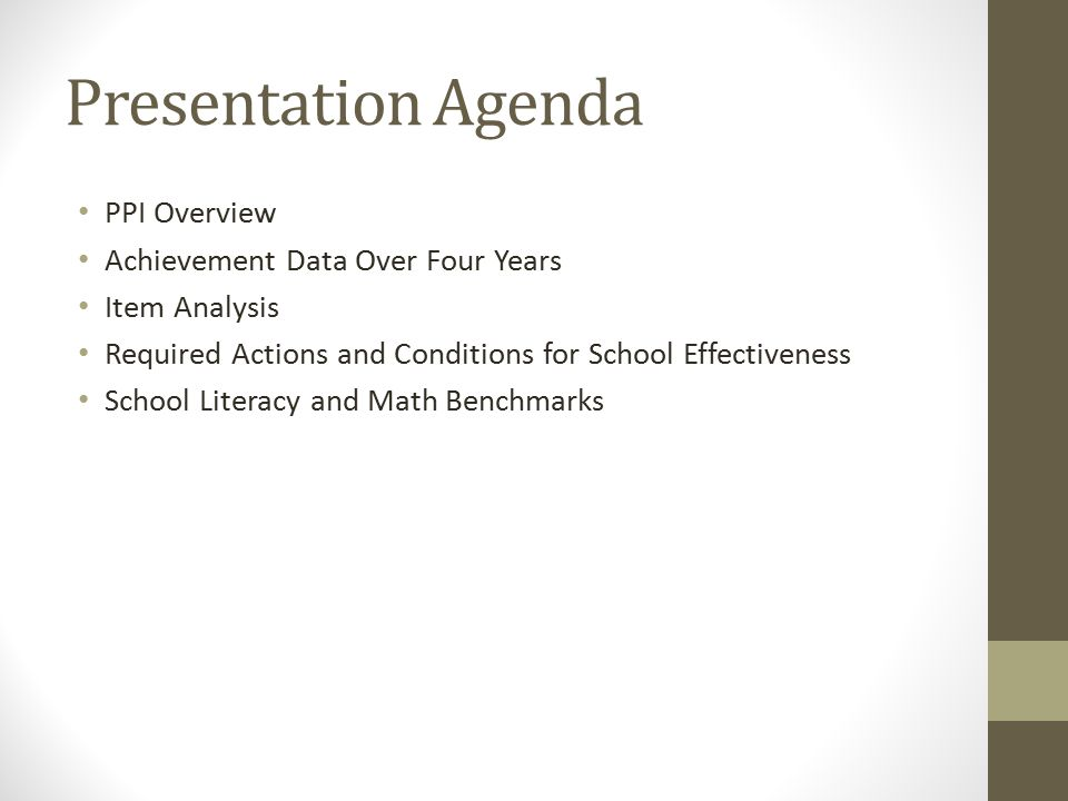 Presentation Agenda PPI Overview Achievement Data Over Four Years Item Analysis Required Actions and Conditions for School Effectiveness School Literacy and Math Benchmarks