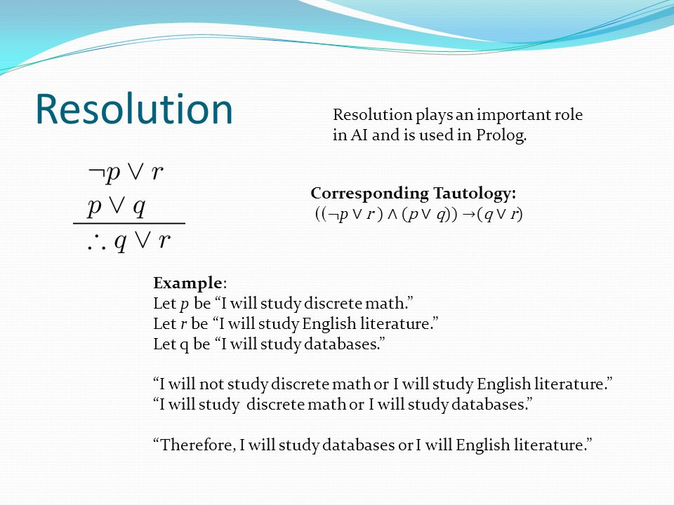 "Resolution Example: Let p be ""I will study discrete math."" Let r be ""I will study English literature."" Let q be ""I will study databases."" ""I will not"