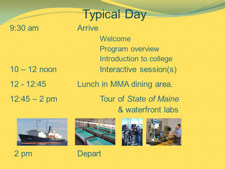 Typical Day 9:30 amArrive Welcome Program overview Introduction to college 10 – 12 noonInteractive session(s) 12 - 12:45Lunch in MMA dining area.