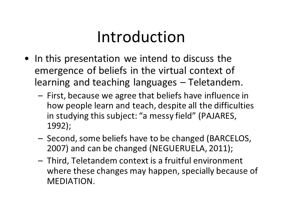 Introduction In this presentation we intend to discuss the emergence of beliefs in the virtual context of learning and teaching languages – Teletandem.