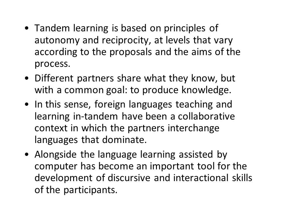 Tandem learning is based on principles of autonomy and reciprocity, at levels that vary according to the proposals and the aims of the process.