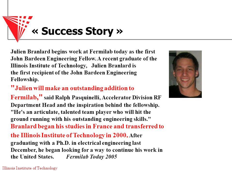 Illinois Institute of Technology « Success Story » Julien Branlard begins work at Fermilab today as the first John Bardeen Engineering Fellow.