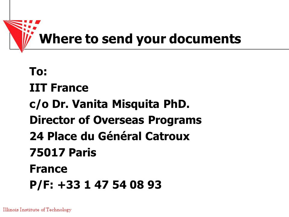 Illinois Institute of Technology Where to send your documents To: IIT France c/o Dr.