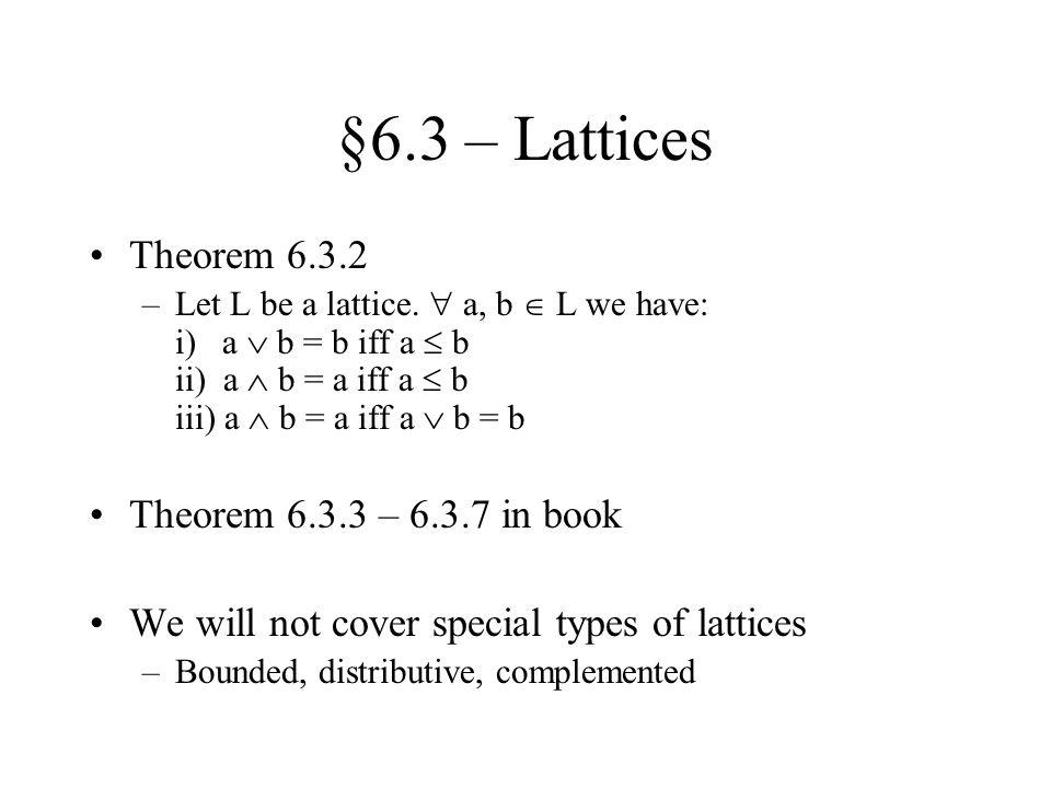 §6.3 – Lattices Theorem 6.3.2 –Let L be a lattice.