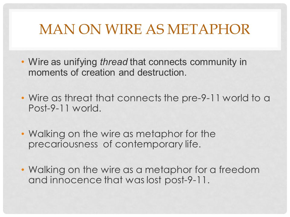 MAN ON WIRE AS METAPHOR Wire as unifying thread that connects community in moments of creation and destruction.
