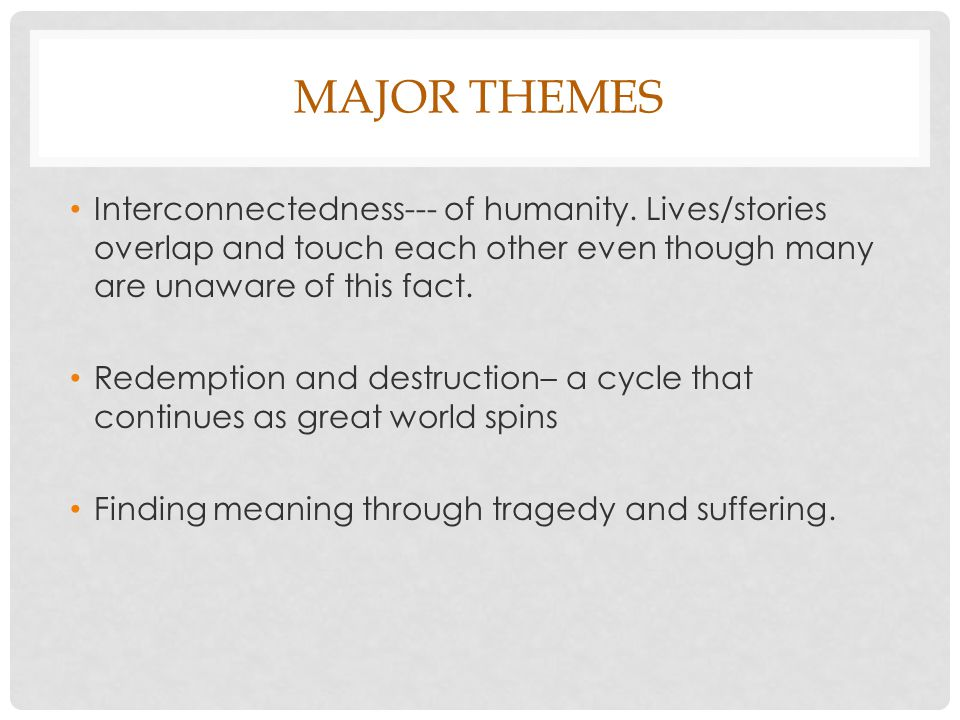 MAJOR THEMES Interconnectedness--- of humanity.