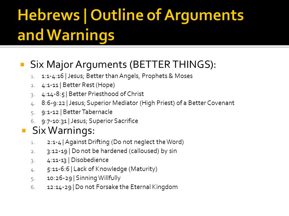  Six Major Arguments (BETTER THINGS): 1. 1:1-4:16 | Jesus; Better than Angels, Prophets & Moses 2.