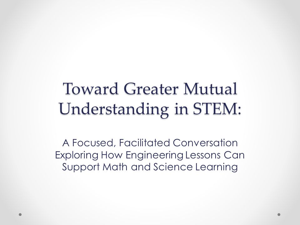 Toward Greater Mutual Understanding in STEM: A Focused, Facilitated Conversation Exploring How Engineering Lessons Can Support Math and Science Learning