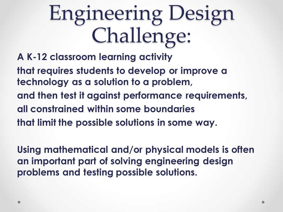 Overheard (Sometimes Paraphrased) It is possible to be successful in some engineering design challenges and not learn any math or science.