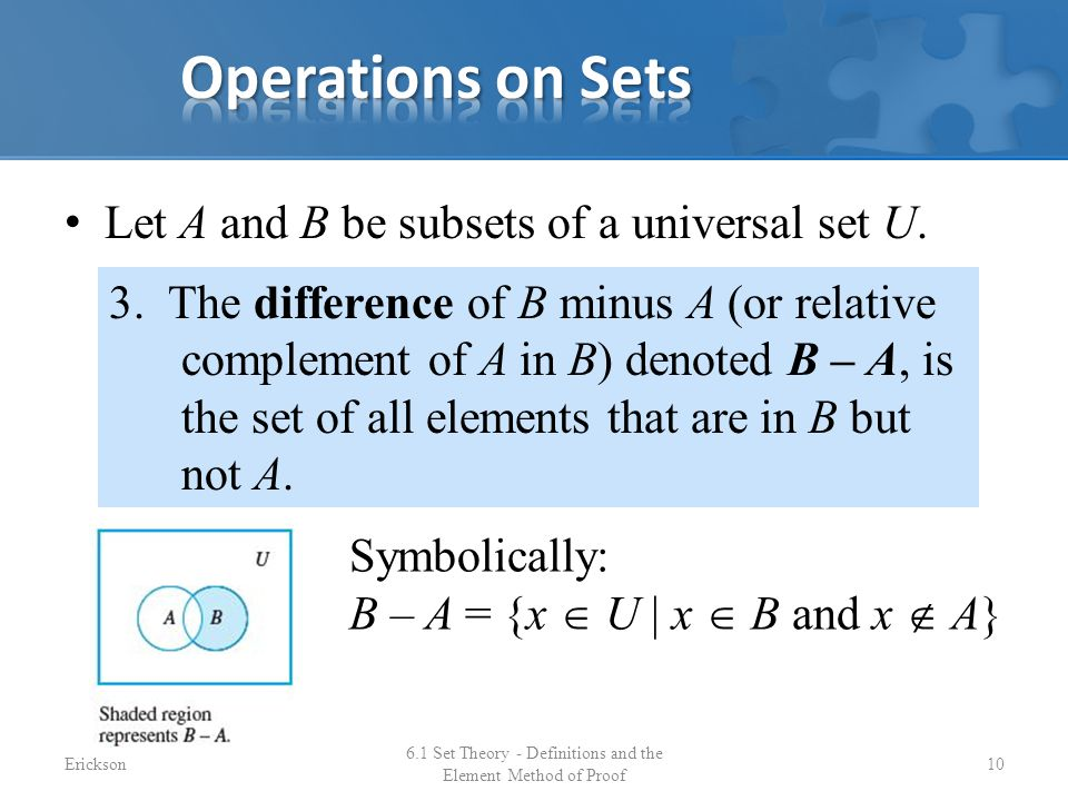 Let A and B be subsets of a universal set U. 6.1 Set Theory - Definitions and the Element Method of Proof 10 3. The difference of B minus A (or relati