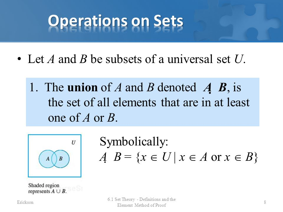 Let A and B be subsets of a universal set U. 6.1 Set Theory - Definitions and the Element Method of Proof 8 1. The union of A and B denoted A  B, is