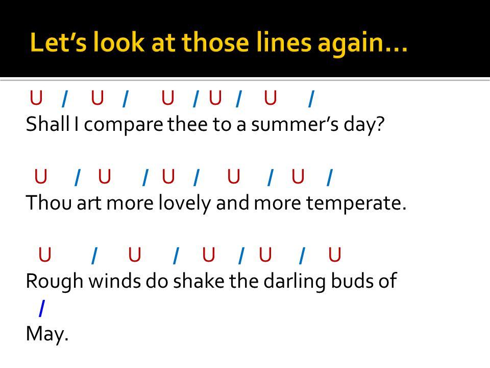 U / U / U / U / U / Shall I compare thee to a summer's day? U / U / U / U / U / Thou art more lovely and more temperate. U / U / U / U / U Rough winds