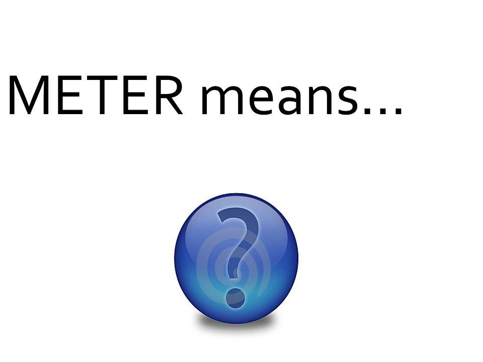 METER means…