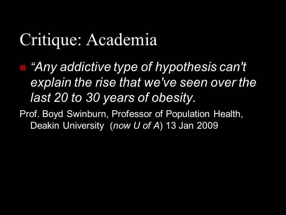 """Critique: Academia """" Any addictive type of hypothesis can't explain the rise that we've seen over the last 20 to 30 years of obesity. Prof. Boyd Swinb"""