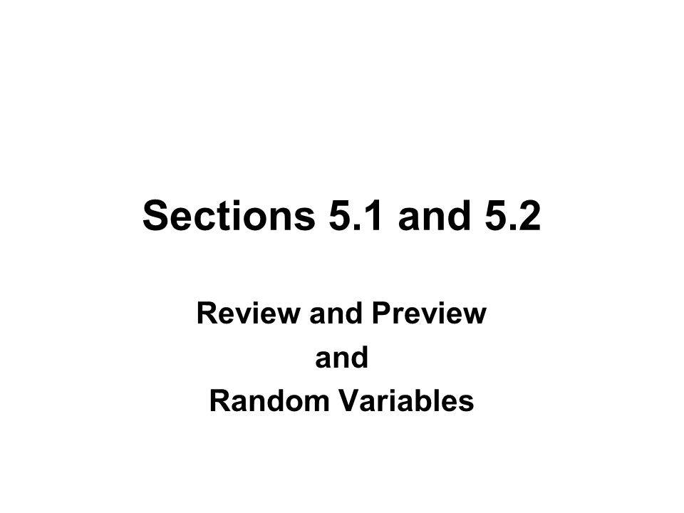 Sections 5.1 and 5.2 Review and Preview and Random Variables