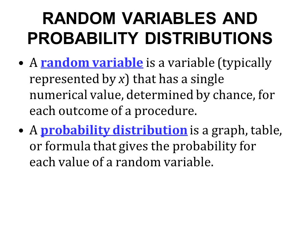 RANDOM VARIABLES AND PROBABILITY DISTRIBUTIONS A random variable is a variable (typically represented by x) that has a single numerical value, determi