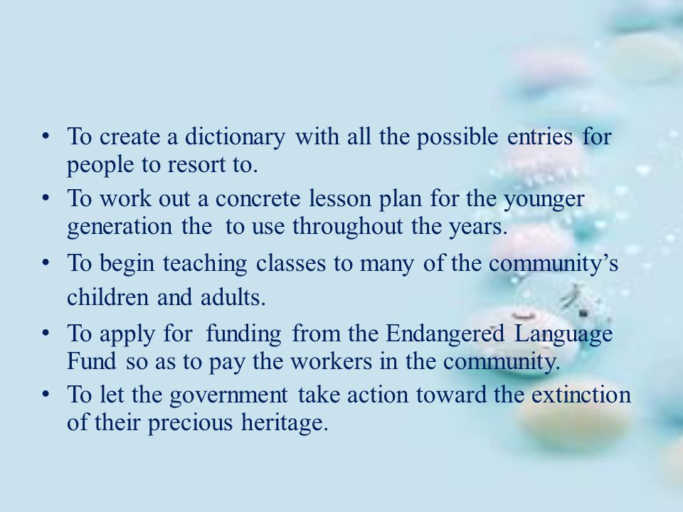 To create a dictionary with all the possible entries for people to resort to. To work out a concrete lesson plan for the younger generation the to use