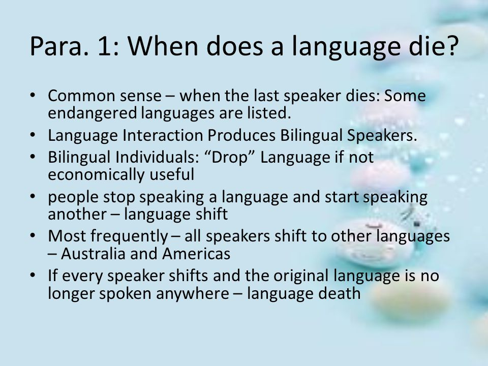 Para. 1: When does a language die? Common sense – when the last speaker dies: Some endangered languages are listed. Language Interaction Produces Bili