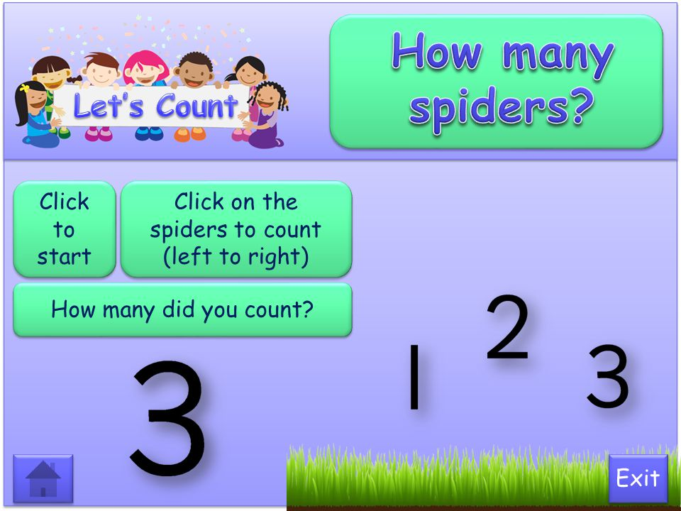Click to start Click on the spiders to count (left to right) How many did you count? Exit