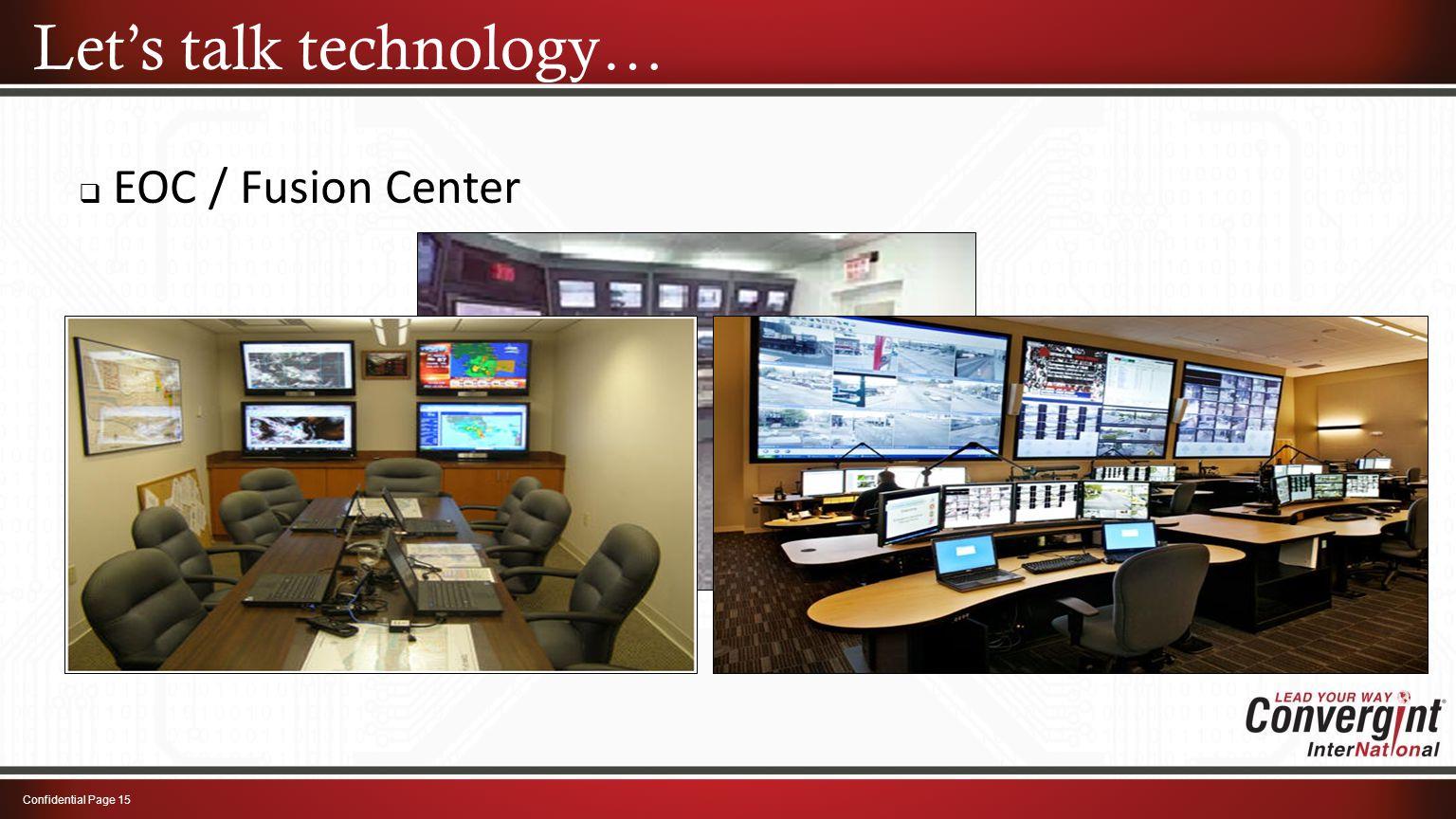  EOC / Fusion Center Confidential Page 15 Let's talk technology…