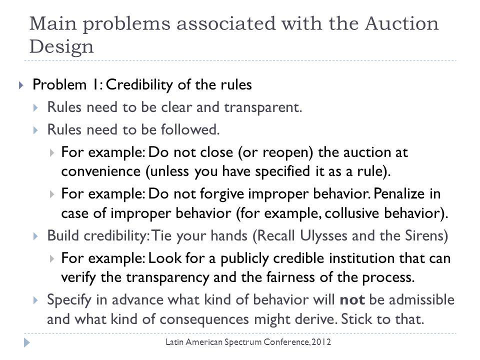 Problems associated with the Auction Design  Problem 2: Efficiency versus Revenue  The main purpose of an auction is the efficiency of the allocation, not the revenue.