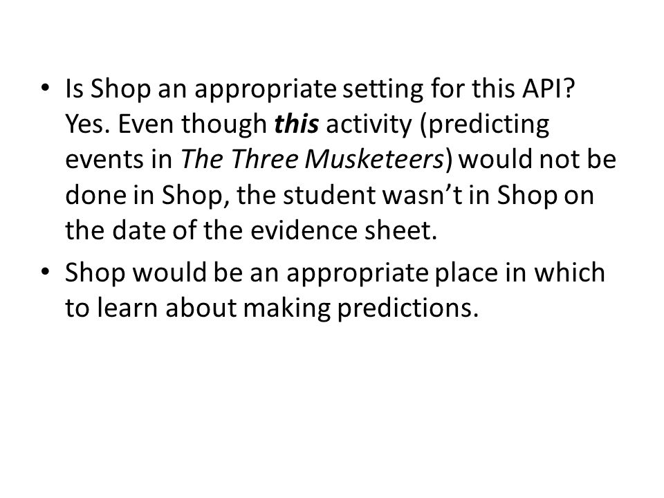 Is Shop an appropriate setting for this API? Yes. Even though this activity (predicting events in The Three Musketeers) would not be done in Shop, the