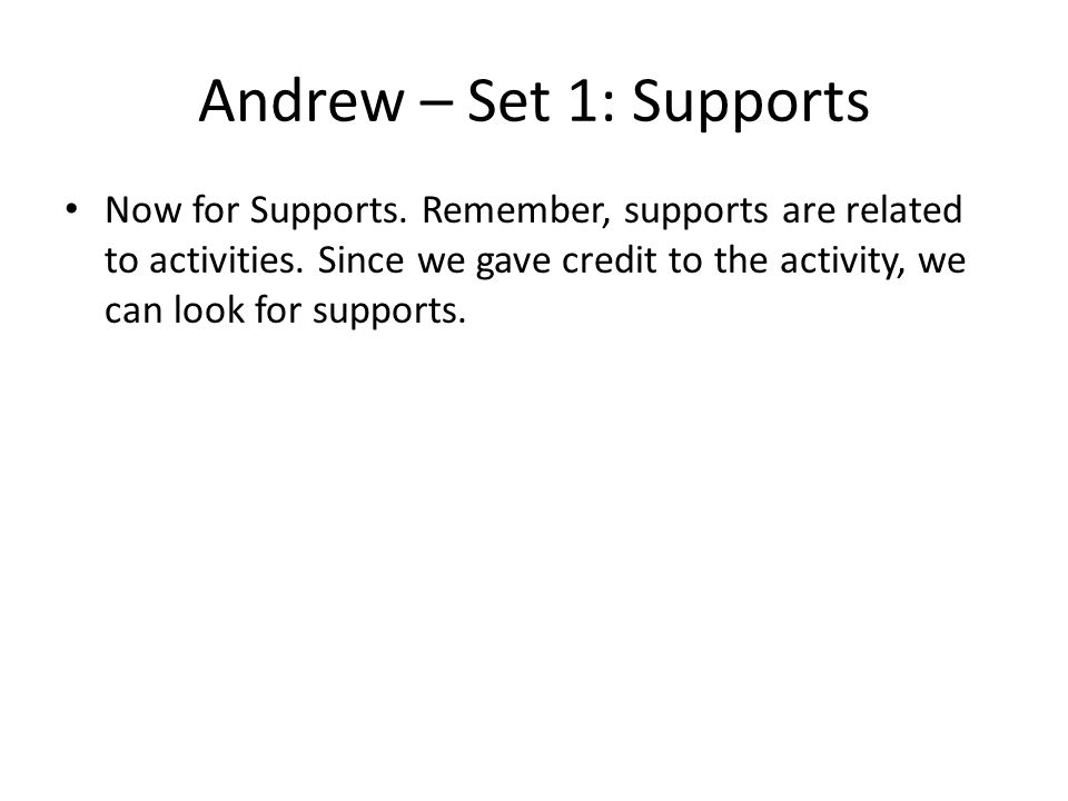 Andrew – Set 1: Supports Now for Supports. Remember, supports are related to activities.