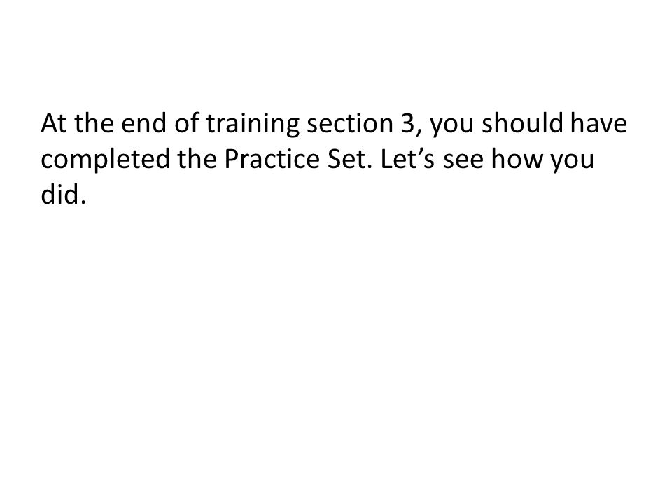 At the end of training section 3, you should have completed the Practice Set.