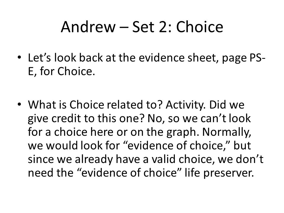 Andrew – Set 2: Choice Let's look back at the evidence sheet, page PS- E, for Choice.